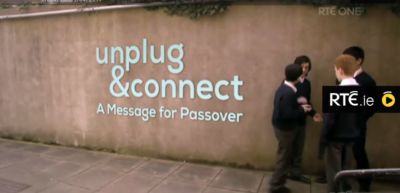 Broadcast on RTÉ One - Unplug and Connect: A Message for Passover